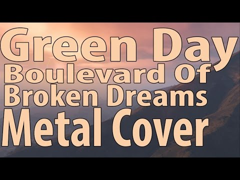 Green Day - Boulevard Of Broken Dreams Metal Cover