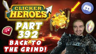 Clicker Heroes Gameplay - #392 - BACK TO THE GRIND! - (PC Walkthrough)