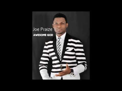Joe Praize - Awesome God