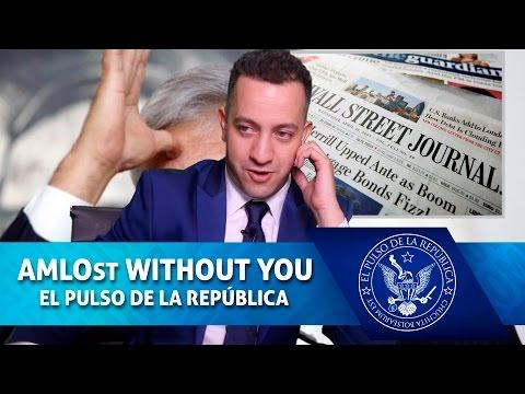 AMLOst WITHOUT YOU - EL PULSO DE LA REPÚBLICA