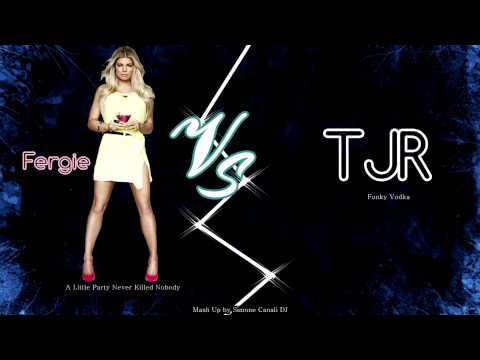 Fergie - A Little Party Never Killed Nobody VS TJR - Funky Vodka (Mash-Up By Simone Canali DJ)