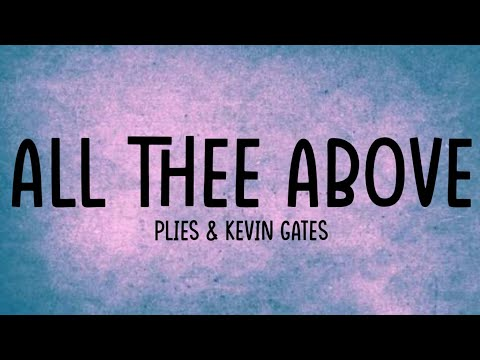 Plies - All Thee Above Ft. Kevin Gates [Lyrics Video]
