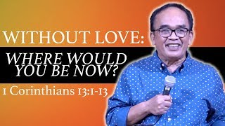 Without Love: Where Would You Be Now? // 1 Corinthians 13:1-13 // Tagalog Bible Preaching