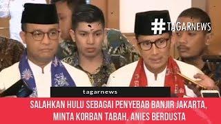 Salahkan Hulu Sebagai Penyebab Banjir Jakarta, Minta Korban Tabah, Anies Berdusta
