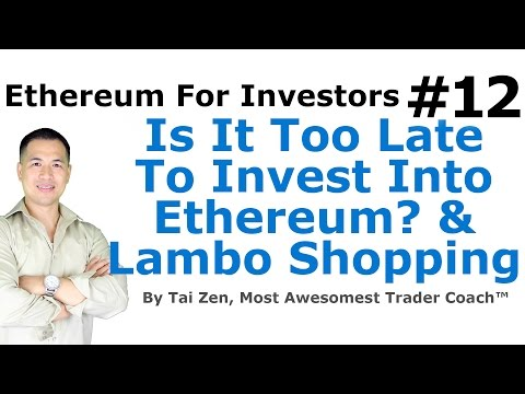 Ethereum For Investors #12 - Is It Too Late To Invest In Ethereum (ETH)? & Lamborghini Shopping