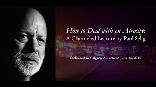 """""""How to Deal with an Atrocity"""": A Channeled Lecture by Paul Selig"""