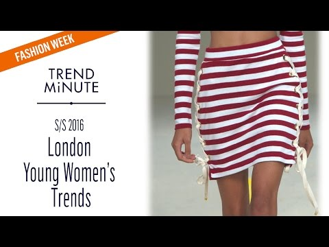 Trend Minute: London SS/16 - Young Women's Trends