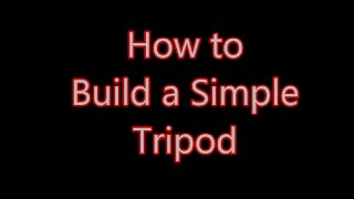 How To Build A Tripod