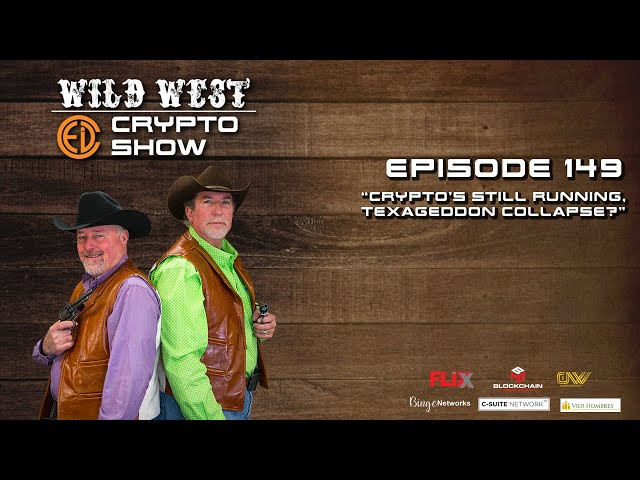 Wild West Crypto Show Episode 149 | Cryptos Still Running, TEXAGEDDON Collapse?