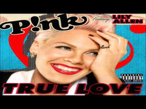 Pink - True Love (feat. Lily Allen)