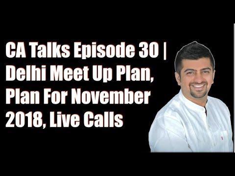 CA Talks Episode 30 | Delhi Meet Up Plan, Plan For November 2018, Live Calls