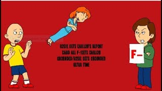 Rosie gets Caillou's report card all F-/gets Caillou grounded/Rosie gets grounded ULTRA TIME