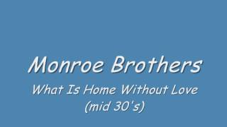 Monroe Brothers - What Is Home Without Love (mid 30s)