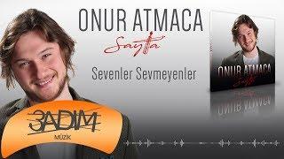 Onur Atmaca - Sevenler Sevmeyenler (Official Audio Video)