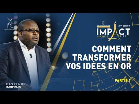 Comment transformer vos idées en or (partie 1) - Jean Claude TSHIPAMA l Impact Finance 2019