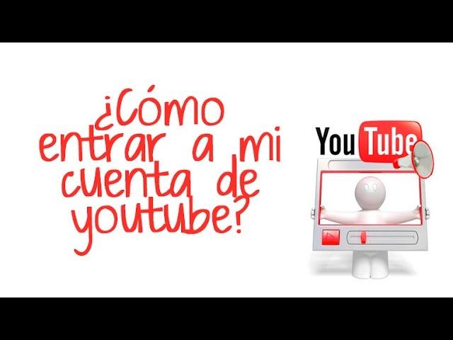 Cómo Entrar A Mi Cuenta De Youtube Youtube