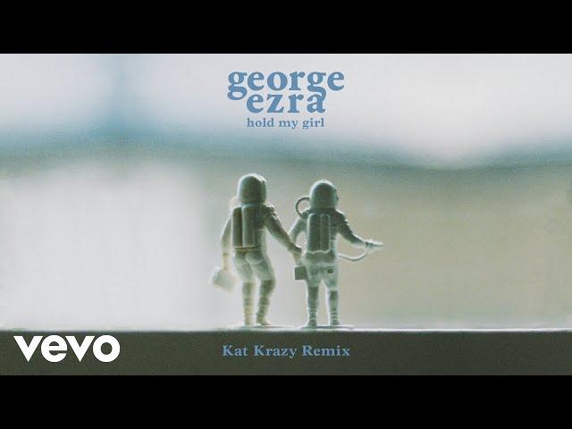 George Ezra - Hold My Girl (Kat Krazy Remix) [Audio]