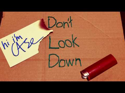 Don't Look Down - hi i'm Case