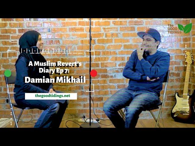 {TheGoodTidings} A Muslim Revert's Diary Ep 7:  Damian Mikhail