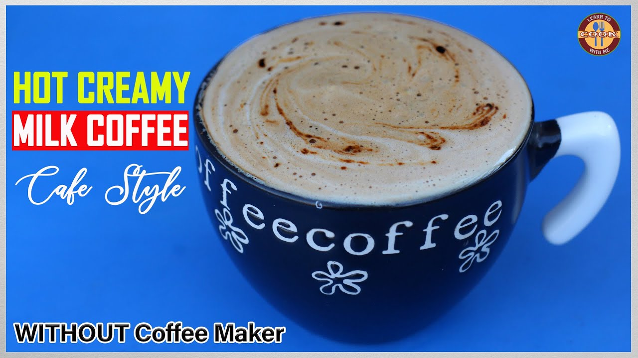 HOT CREAMY MILK COFFEE (Cafe Style) WITHOUT COFFEE MAKER | Homemade Coffee- DO TRY AT HOME