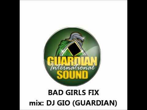 BAD GIRLS FIX MIX (DJ GIO GUARDIAN SOUND) NEW JUNE 2011