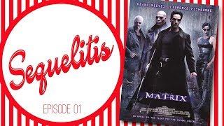 Sequelitis - Episode 01 - The Matrix