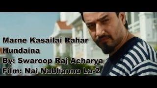 Marne Kasailai - Swaroop Raj Aacharya - NAI NABHANNU LA 2