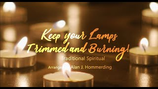 - Keep Your Lamps Trimmed and Burning, a traditional spiritual, arranged by Alan Hommerding