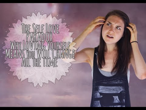 Self Love The Ultimate Paradox - Where Believing You Are Perfect Leads You To Change All The Time