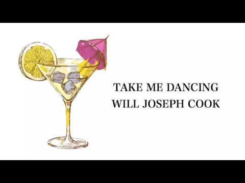 Take Me Dancing - Will Joseph Cook Lyrics