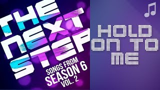 """♪ """"Hold On to Me"""" ♪ - Songs from The Next Step 6"""