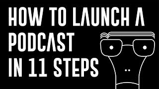 how to launch a podcast in 11 steps for beginners