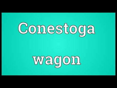 Conestoga wagon Meaning