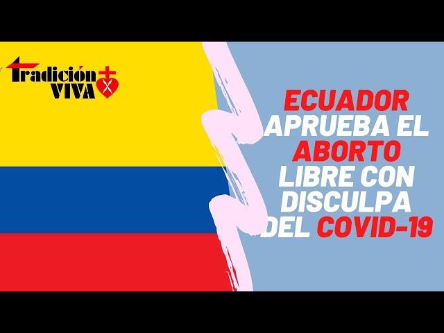 ECUADOR aprueba el criminal Código de Salud, y el aborto libre, y sólo los valientes lo denuncian.