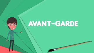 What is Avant-garde? Explain Avant-garde, Define Avant-garde, Meaning of Avant-garde