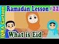 What is Eid : Ramadan Lesson Islamic Cartoon for Kids Ep # 22