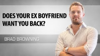 Does Your Ex Boyfriend Want You Back?