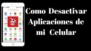 Como Desactivar Aplicaciones de mi Celular - PhoneAndroide