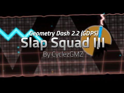 Geometry Dash 2.2 | Slap Squad III By CyclezGMZ