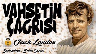 Vahşetin Çağrısı - Jack London (Sesli Kitap Tek Parça) (Salih Gececi)