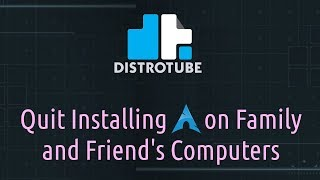 Quit Installing Arch on Family and Friend
