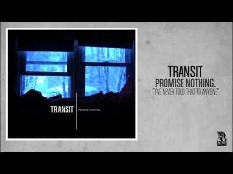 Transit - I've Never Told That to Anyone