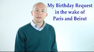 My Birthday Request in the Wake of Paris and Beirut