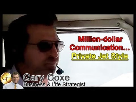 Million-dollar Communication...Private Jet Style  Gary Coxe