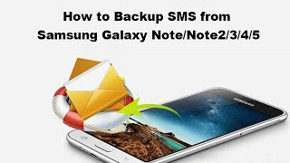 How to Backup SMS from Samsung Galaxy Note/Note2/3/4/5