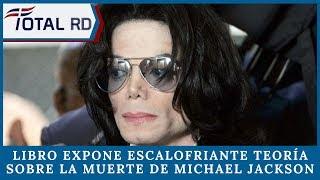 Libro expone escalofriante teoría sobre la muerte de Michael Jackson