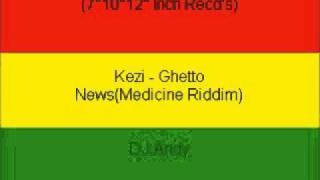 Kezi - Ghetto News(Medicine Riddim)