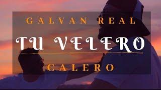 Galvan Real Feat. Calero - Tu Velero (letra)🎵