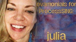 Ovamonials for ProcessSING: Julia C