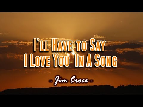 I'll Have To Say I Love You In A Song - Jim Croce (KARAOKE)